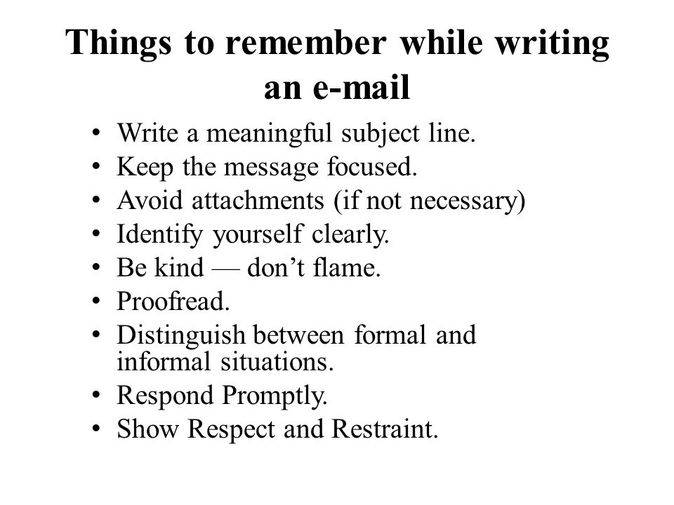 Things to remember while writing an e-mail Write a meaningful subject line.
