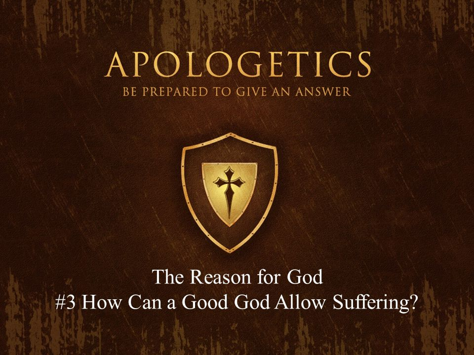 The Reason for God #3 How Can a Good God Allow Suffering