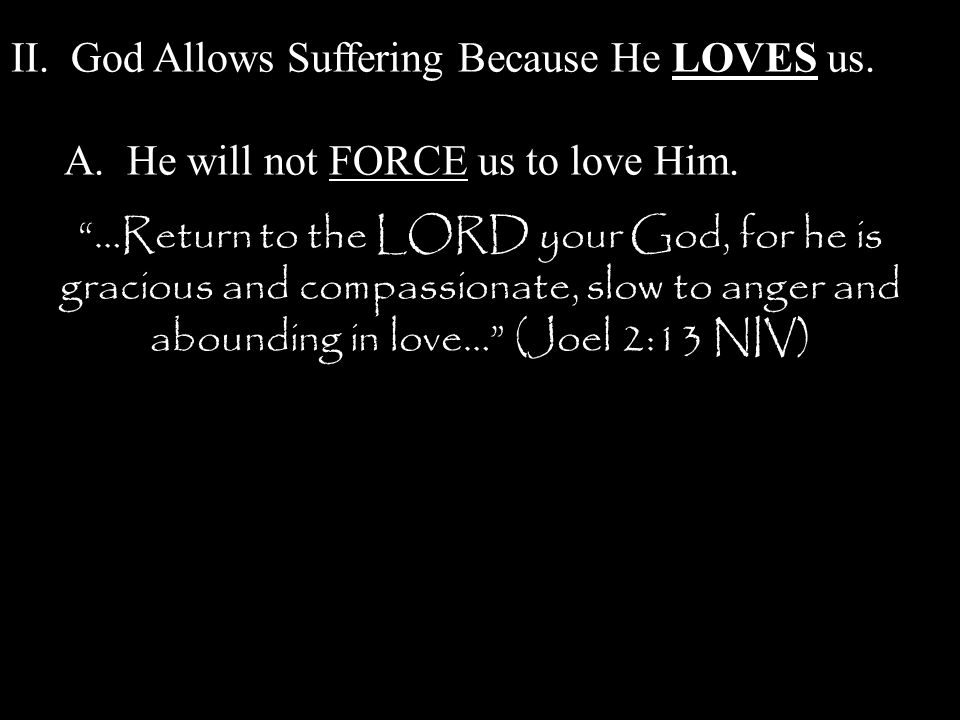 II. God Allows Suffering Because He LOVES us. A.