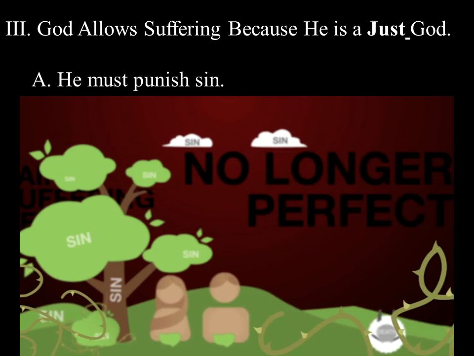 III. God Allows Suffering Because He is a Just God. A. He must punish sin.
