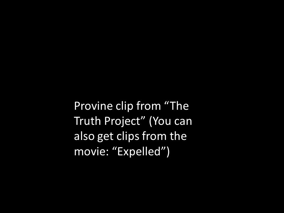 Provine clip from The Truth Project (You can also get clips from the movie: Expelled )