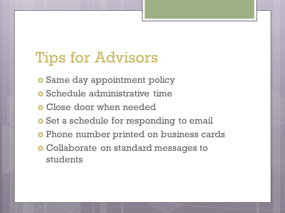 Tips for Advisors  Same day appointment policy  Schedule administrative time  Close door when needed  Set a schedule for responding to email  Pho