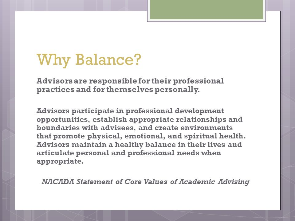 Why Balance? Advisors are responsible for their professional practices and for themselves personally. Advisors participate in professional development