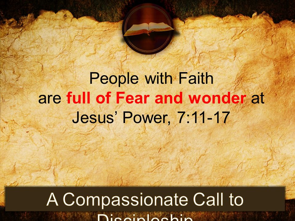 People with Faith are full of Fear and wonder at Jesus' Power, 7:11-17