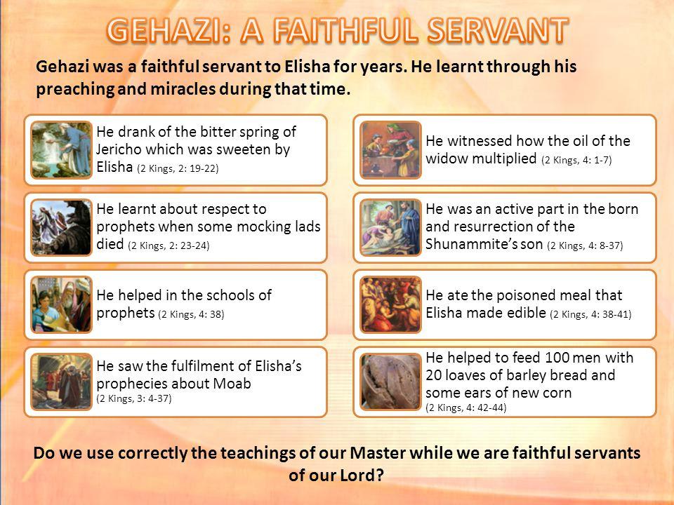Gehazi was a faithful servant to Elisha for years.