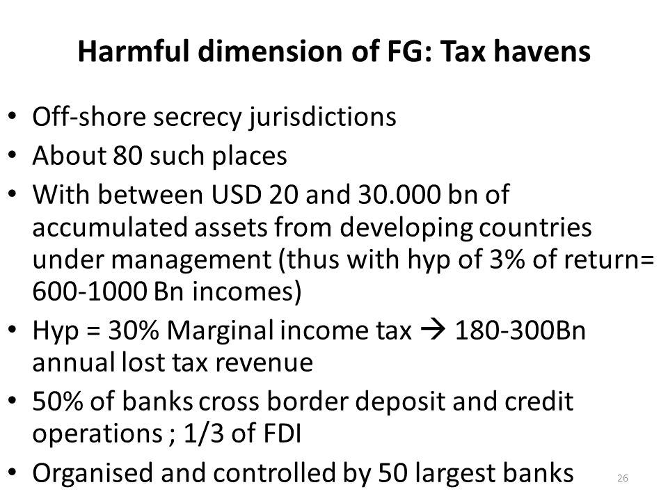 Off-shore secrecy jurisdictions About 80 such places With between USD 20 and 30.000 bn of accumulated assets from developing countries under managemen