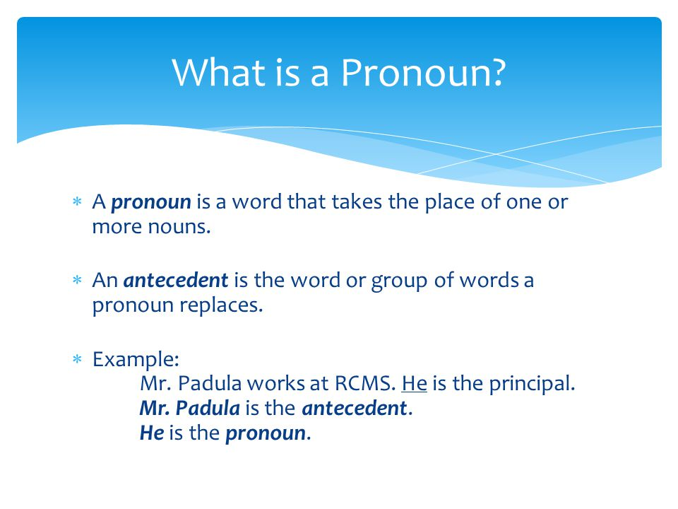  A pronoun is a word that takes the place of one or more nouns.