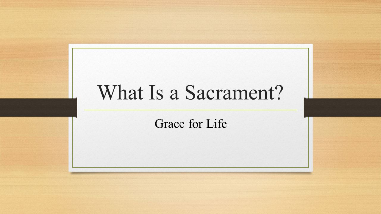 What Is a Sacrament Grace for Life