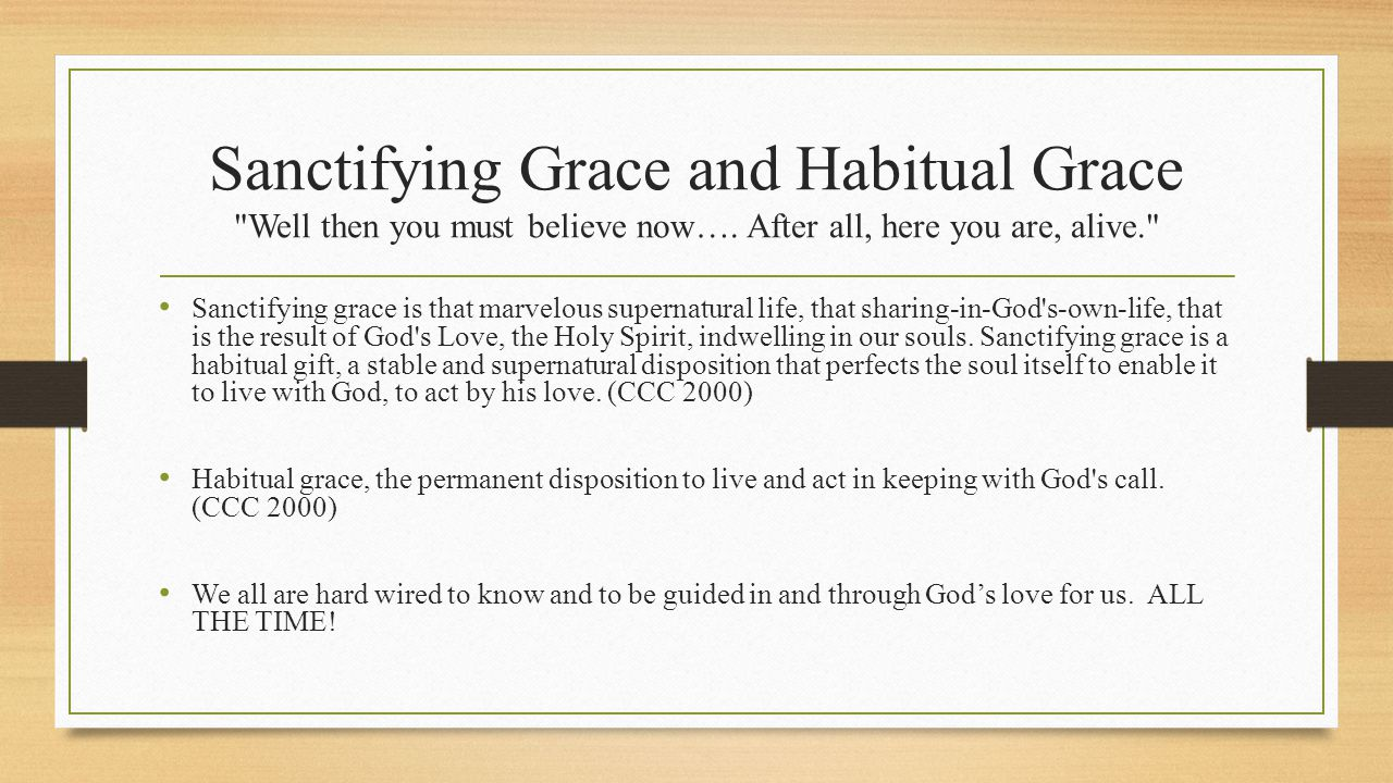 Sanctifying Grace and Habitual Grace Well then you must believe now….