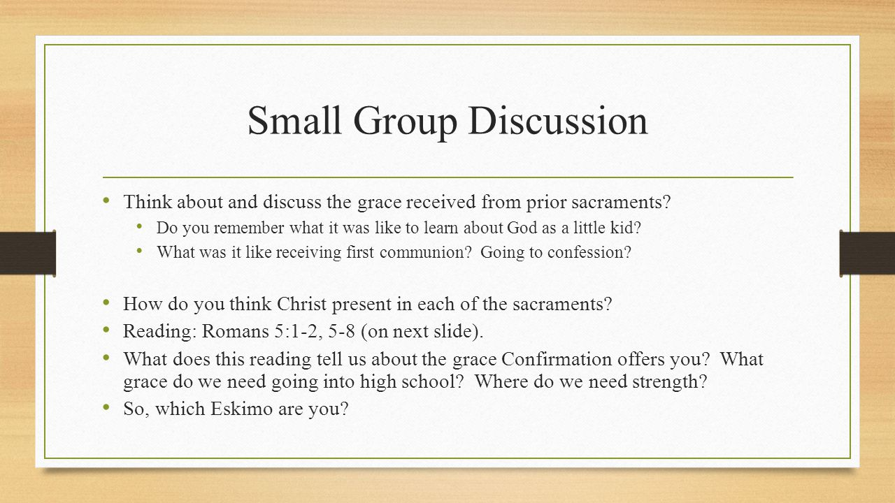 Small Group Discussion Think about and discuss the grace received from prior sacraments.