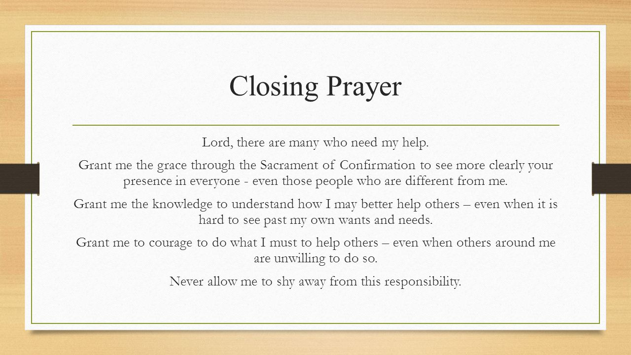 Closing Prayer Lord, there are many who need my help.