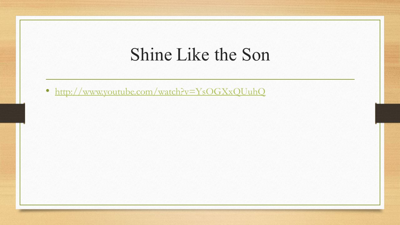 Shine Like the Son http://www.youtube.com/watch v=YsOGXxQUuhQ