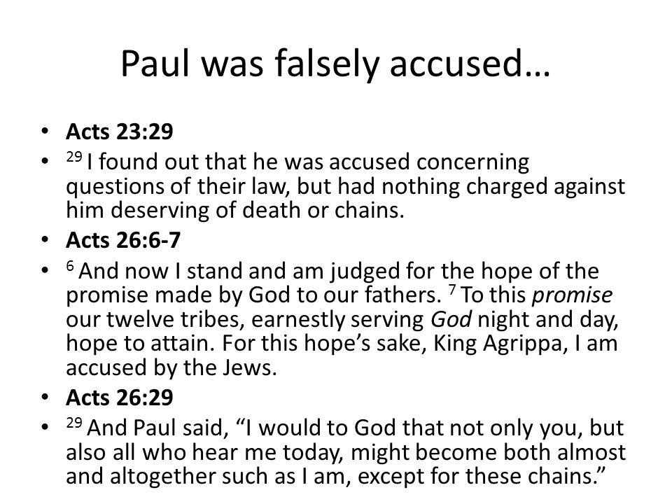 Paul was falsely accused… Acts 23:29 29 I found out that he was accused concerning questions of their law, but had nothing charged against him deservi