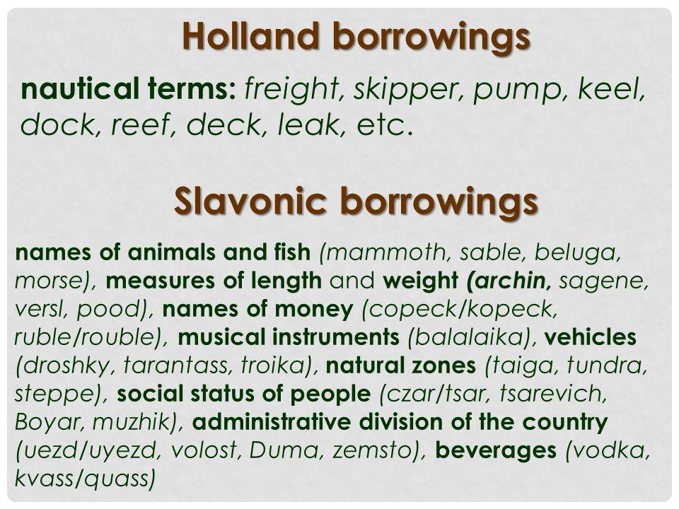 Holland borrowings nautical terms: freight, skipper, pump, keel, dock, reef, deck, leak, etc.