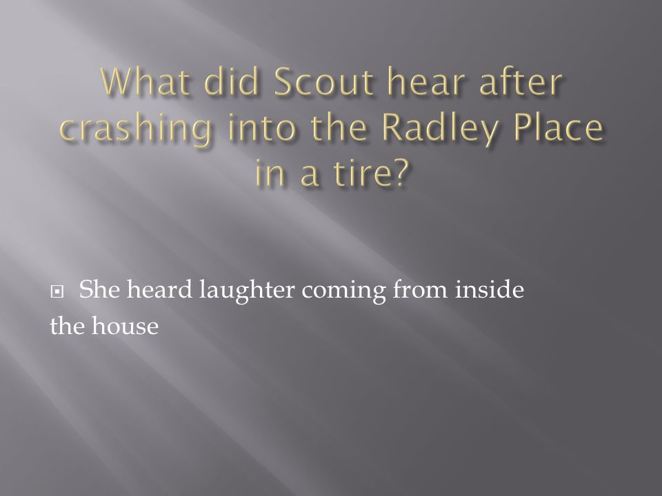  She heard laughter coming from inside the house