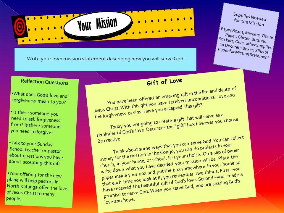 Gift of Love Write your own mission statement describing how you will serve God. Equipment needed for the mission Supplies Needed for the Mission Pape