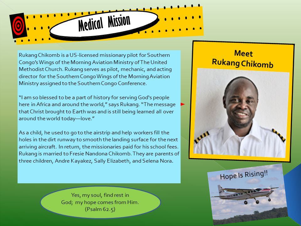 Rukang Chikomb is a US-licensed missionary pilot for Southern Congo's Wings of the Morning Aviation Ministry of The United Methodist Church. Rukang se
