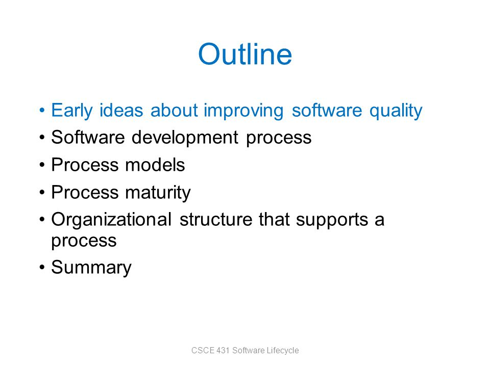 Outline Early ideas about improving software quality Software development process Process models Process maturity Organizational structure that suppor
