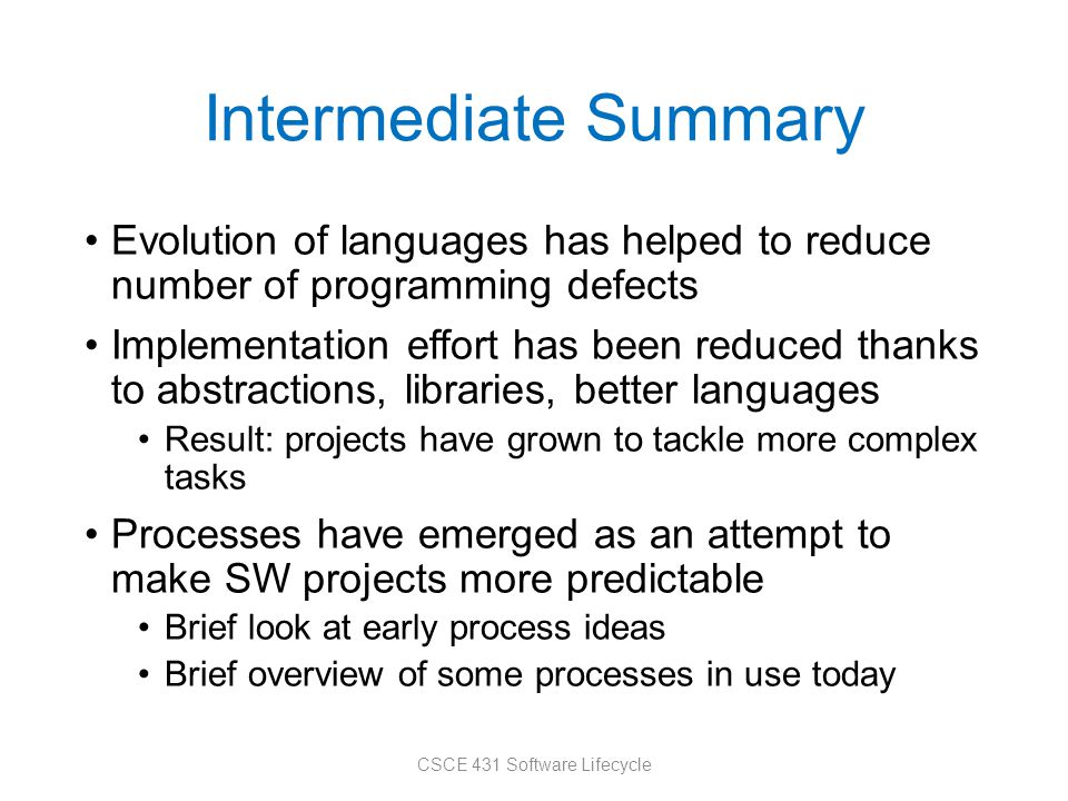 Intermediate Summary Evolution of languages has helped to reduce number of programming defects Implementation effort has been reduced thanks to abstra