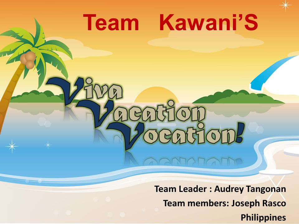 Team Leader : Audrey Tangonan Team members: Joseph Rasco Philippines Team Kawani'S