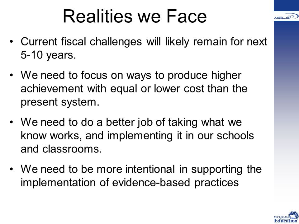 Realities we Face Current fiscal challenges will likely remain for next 5-10 years.