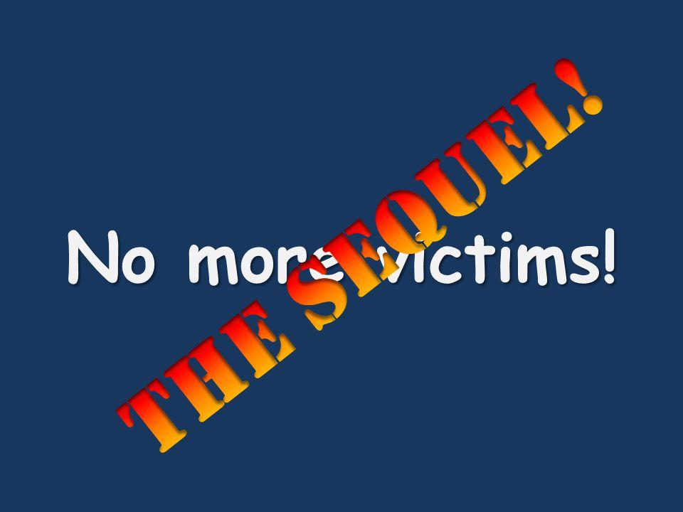 No more victims!