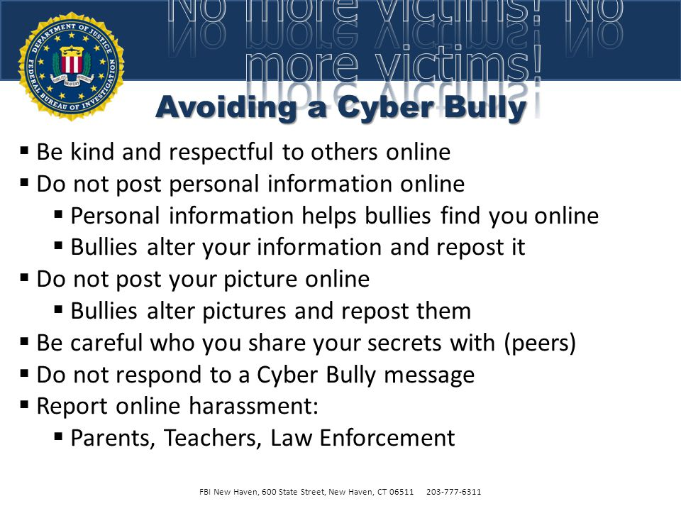 Cyber Bully - Consequences FBI New Haven, 600 State Street, New Haven, CT 06511 203-777-6311  Loss of Privileges, Detention or Expulsion  Embarrassm