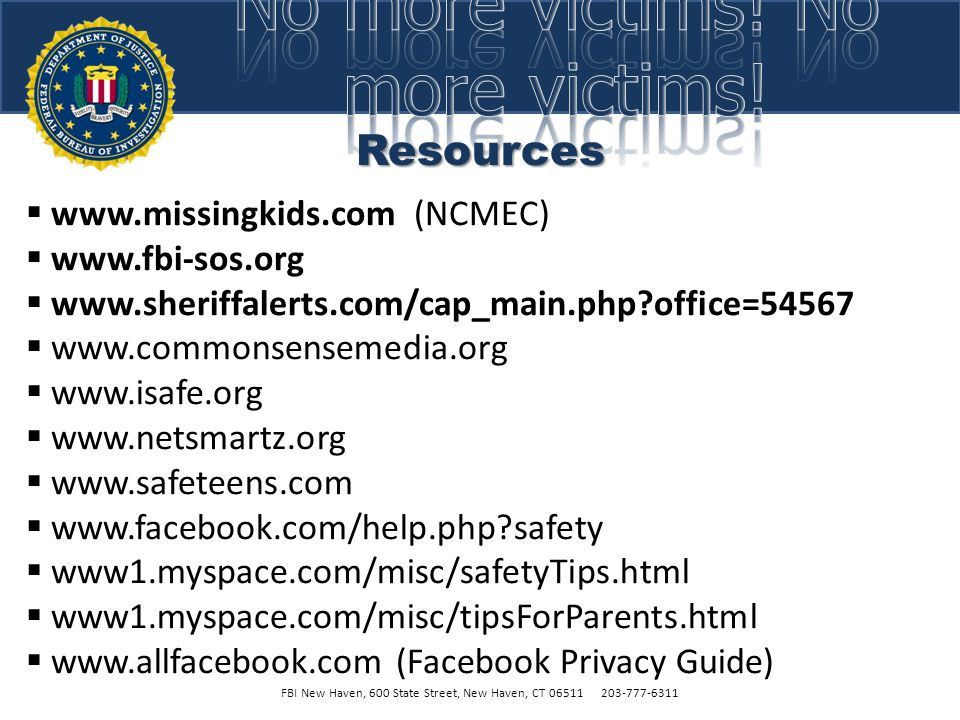 Adult Responsibility FBI New Haven, 600 State Street, New Haven, CT 06511 203-777-6311  Warn children about Internet threats  Set reasonable rules f