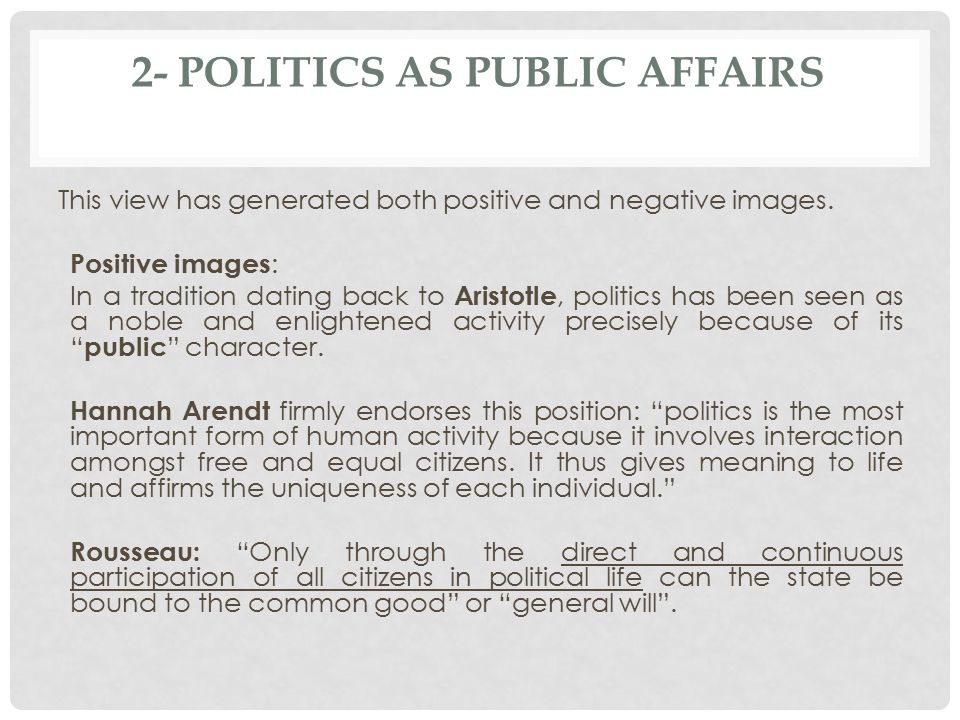 2- POLITICS AS PUBLIC AFFAIRS This view has generated both positive and negative images.