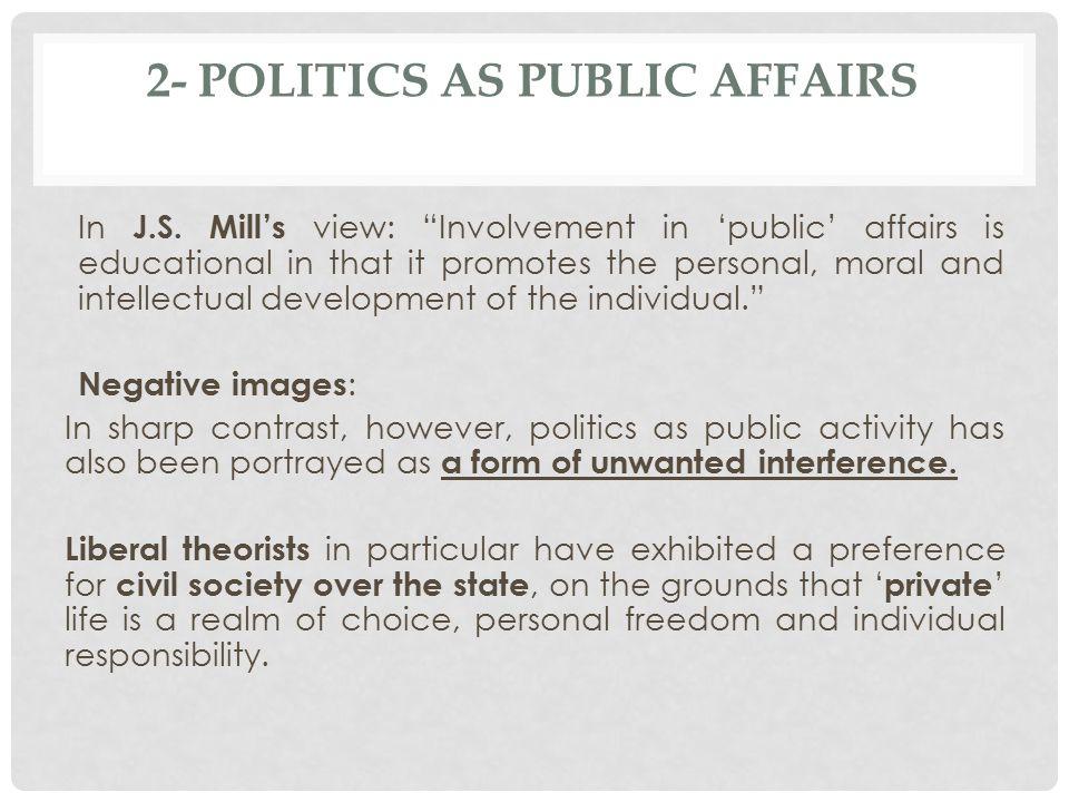 2- POLITICS AS PUBLIC AFFAIRS In J.S.
