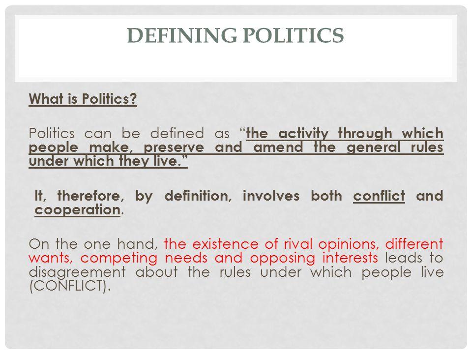 DEFINING POLITICS What is Politics.