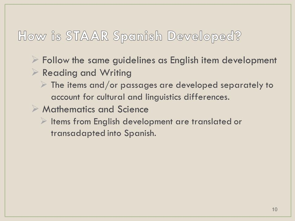  Follow the same guidelines as English item development  Reading and Writing  The items and/or passages are developed separately to account for cultural and linguistics differences.