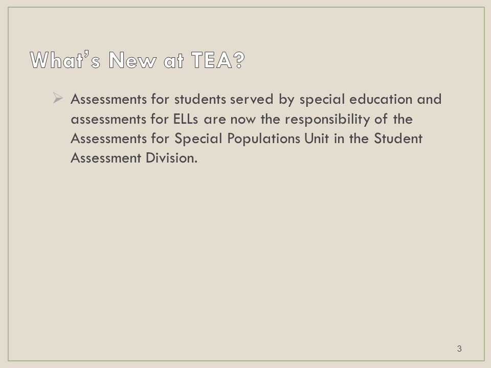  Assessments for students served by special education and assessments for ELLs are now the responsibility of the Assessments for Special Populations Unit in the Student Assessment Division.