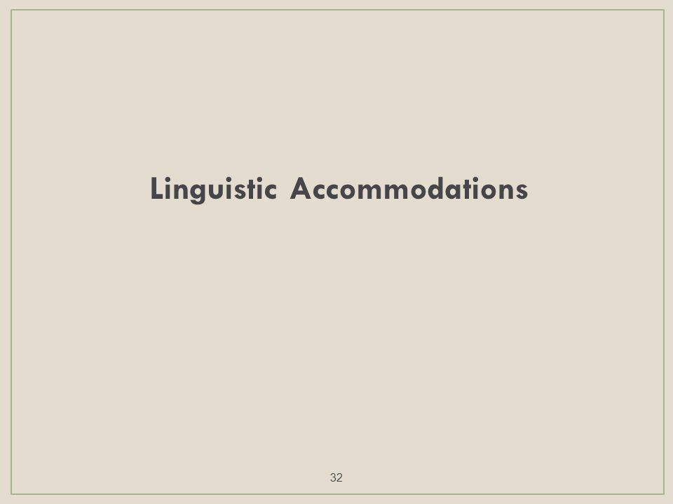 Linguistic Accommodations 32