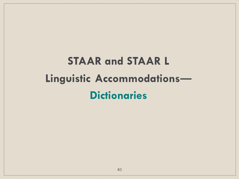 STAAR and STAAR L Linguistic Accommodations ― Dictionaries 40