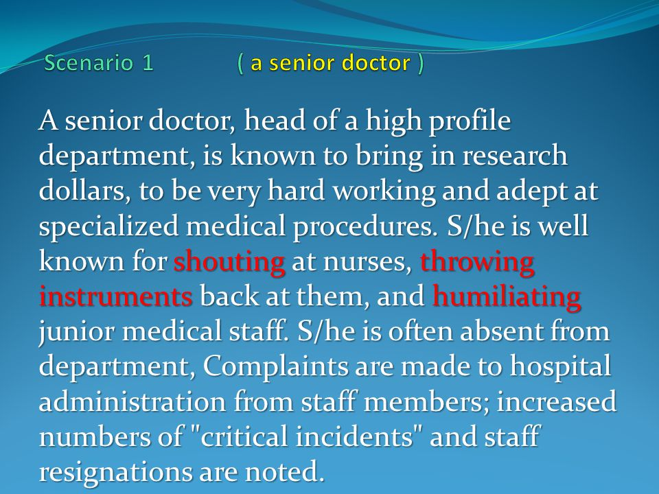 A senior doctor, head of a high profile department, is known to bring in research dollars, to be very hard working and adept at specialized medical procedures.