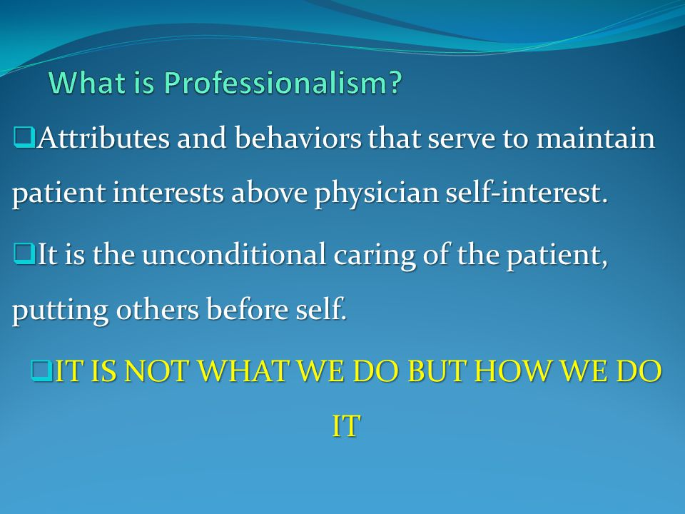  Attributes and behaviors that serve to maintain patient interests above physician self-interest.