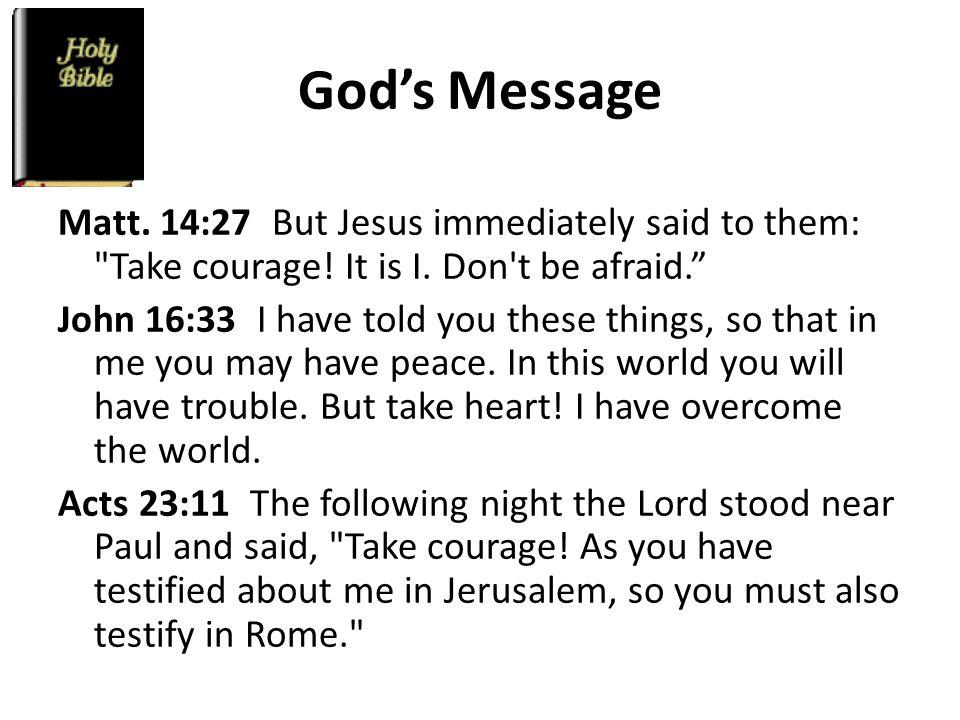 God's Message Matt. 14:27 But Jesus immediately said to them: