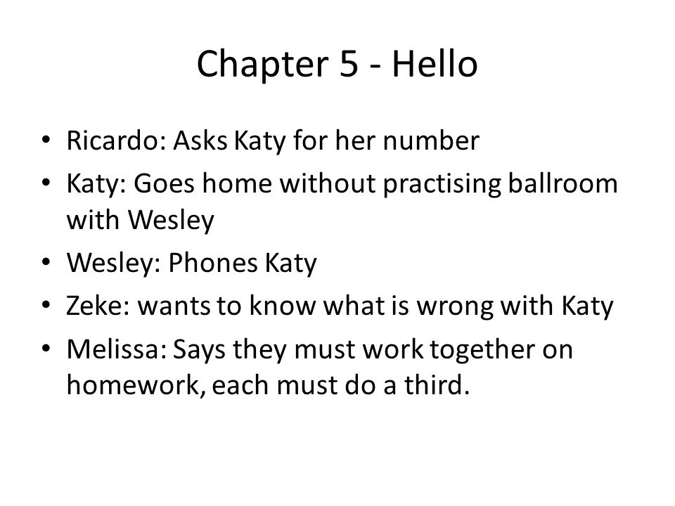 Chapter 4 - Clouds Ricardo: gets permission to wear braided hair at school Wesley: What others say about Wesley – he is in love with Katy and Zeke.