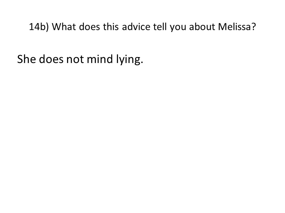 14a) What does Melissa mean when she advises Katy to tell a white lie (Ch.