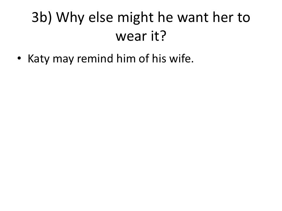 3a) What reason does Hector give Katy for wanting her to try on her mother's ball gown.