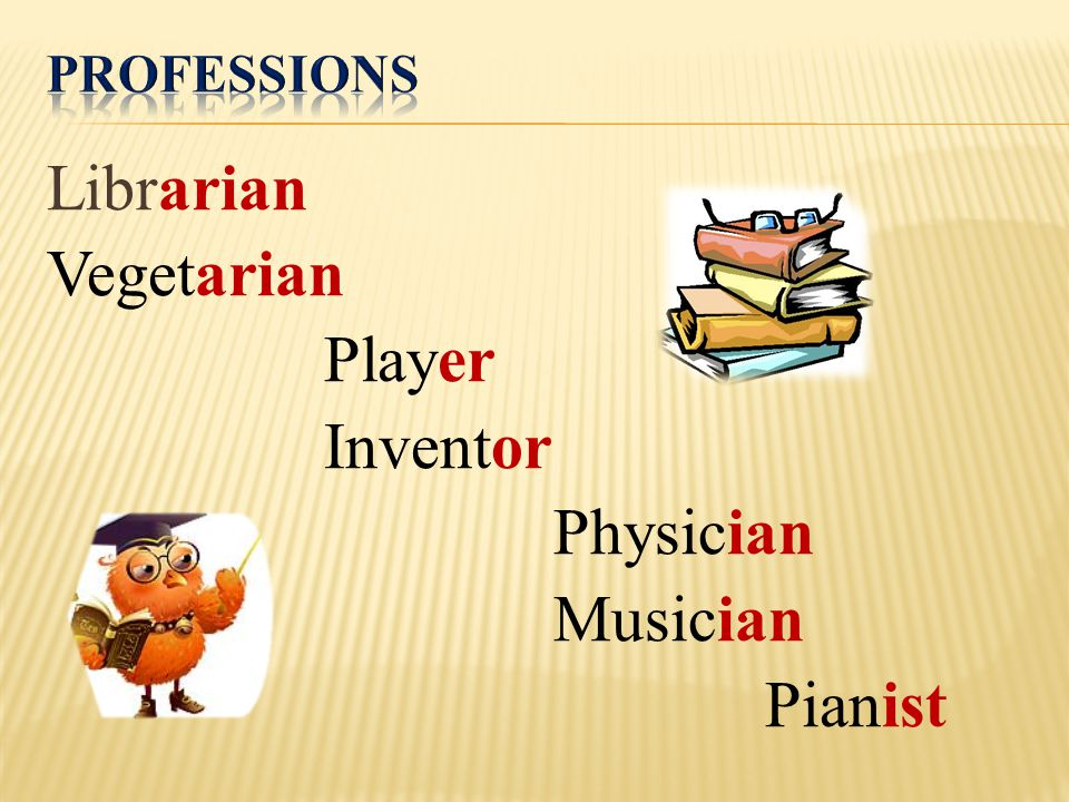 Librarian Vegetarian Player Inventor Physician Musician Pianist
