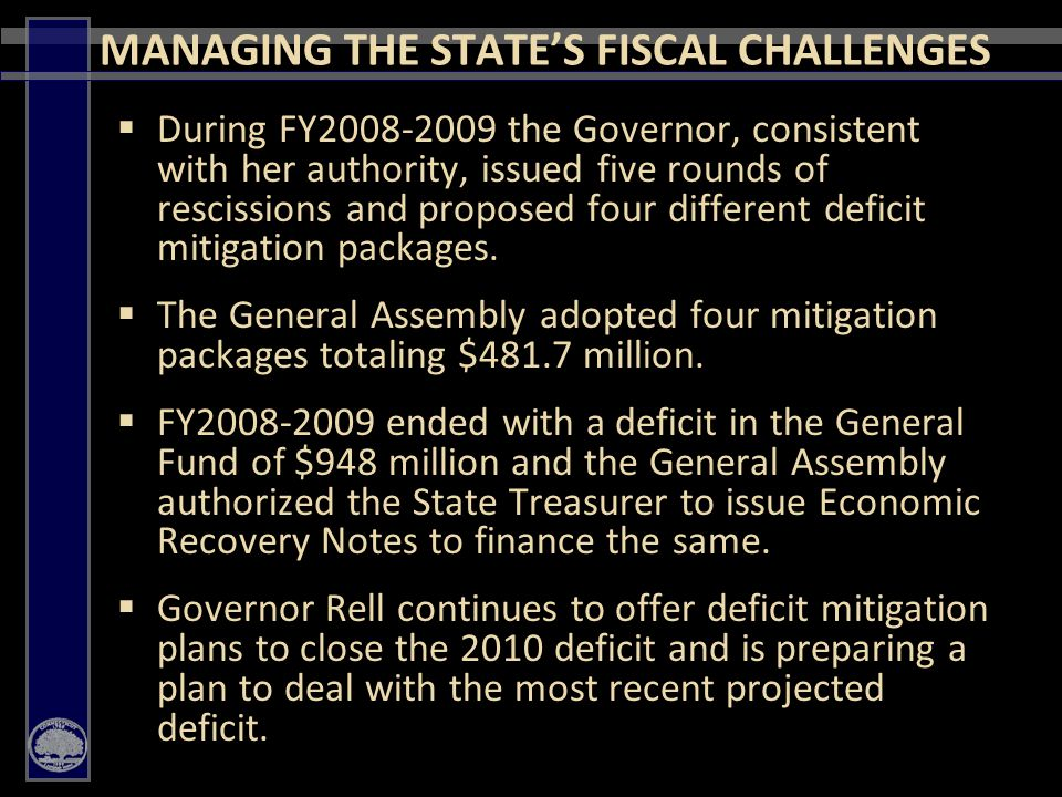 11  During FY2008-2009 the Governor, consistent with her authority, issued five rounds of rescissions and proposed four different deficit mitigation packages.