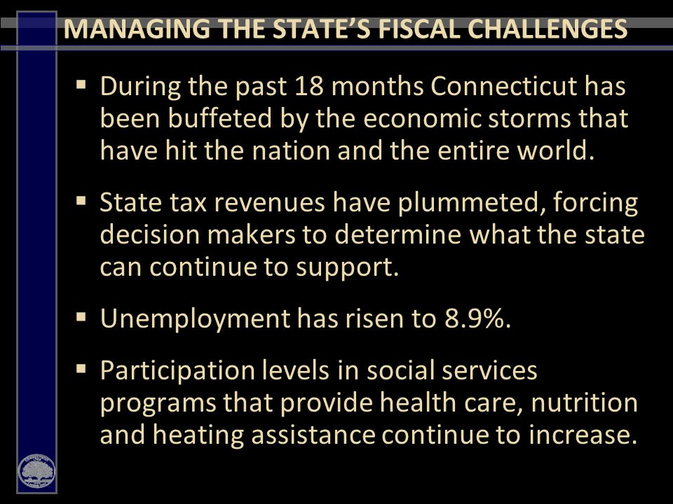 52 CONCLUSION Though this year and next year will be among the most financially challenging in many decades, through prudent management and strategic planning, Governor Rell seeks to position Connecticut so it can maximize opportunities for growth and vitality in the 21st century.