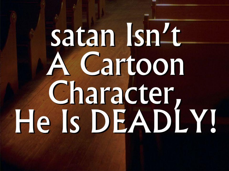 satan Isn't A Cartoon Character, He Is DEADLY!