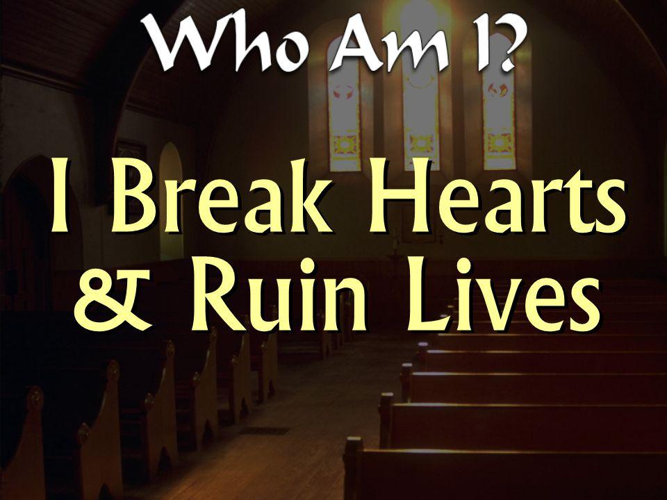 I Break Hearts & Ruin Lives