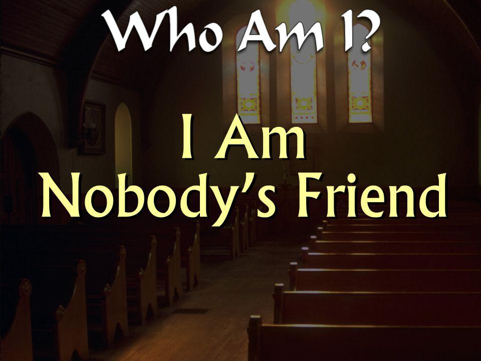 I Am Nobody's Friend