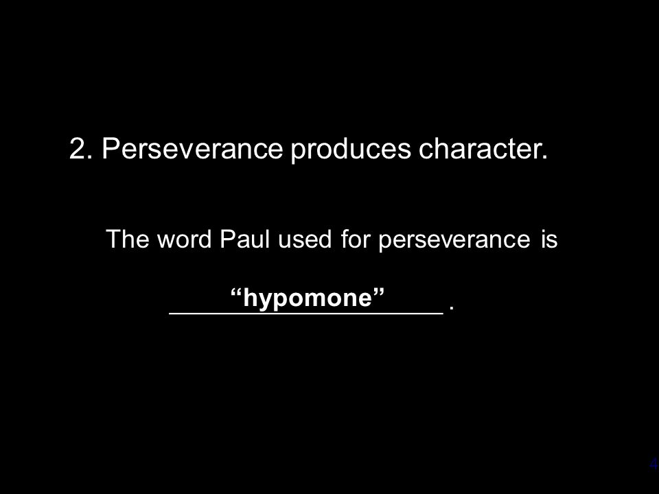 4 2. Perseverance produces character. The word Paul used for perseverance is ___________________.