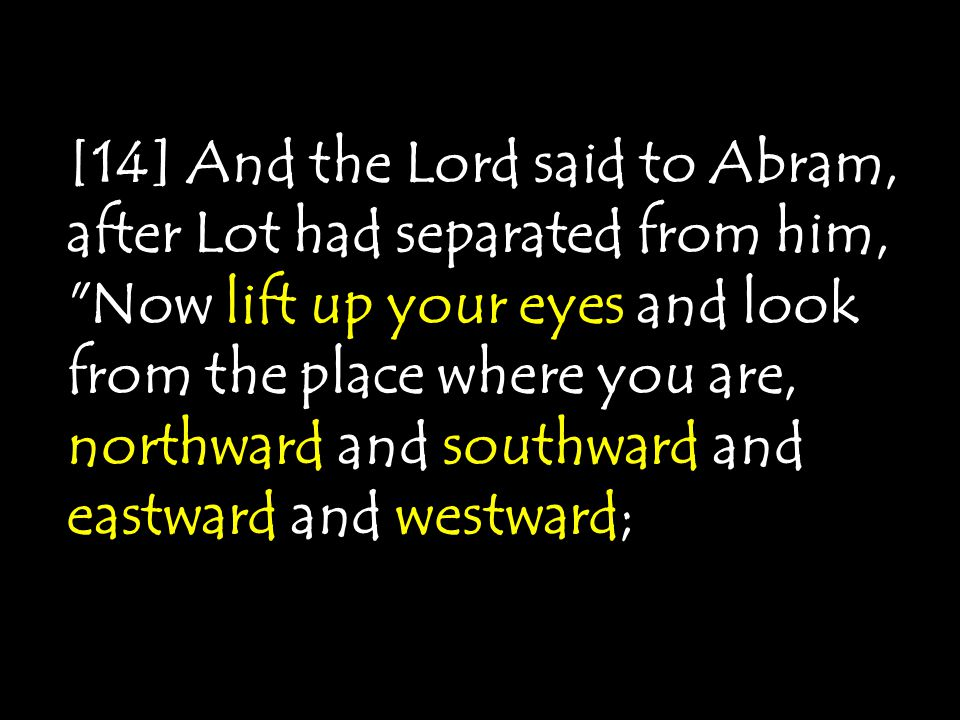 [14] And the Lord said to Abram, after Lot had separated from him,