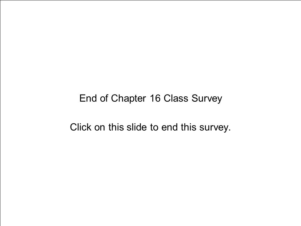 Chapter 16 Tobacco End of Chapter 16 Class Survey Click on this slide to end this survey.